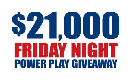 $21,000 Friday Night Power Play Giveaway