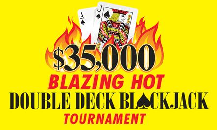 $35,000 Blazing Hot Double Deck Blackjack Tournament