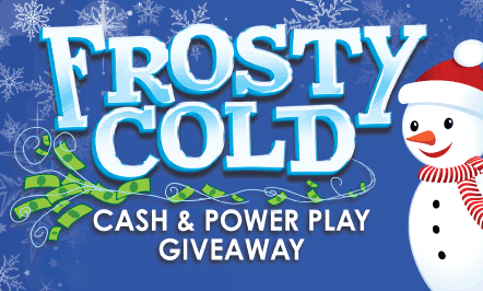 Frosty Cold Cash & Power Play Giveaway