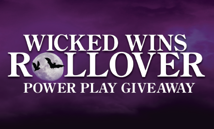 Wicked Wins Rollover Power Play Giveaway
