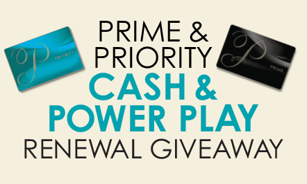 PRIME & PRIORITY Cash & Power Play Renewal Giveaway
