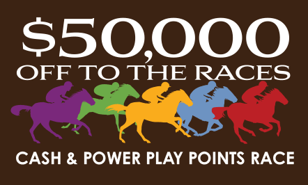 $50,000 Off To The Races Cash & Power Play Points Race