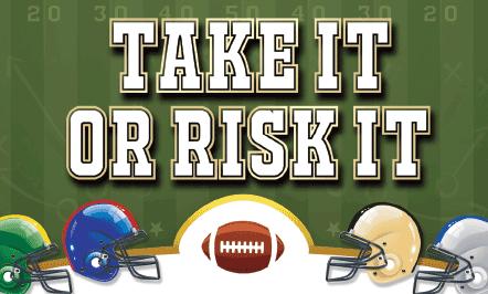 Take It or Risk It