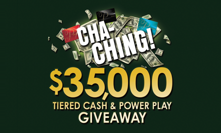 Cha-Ching! $35,000 Tiered Cash & Power Play Giveaway